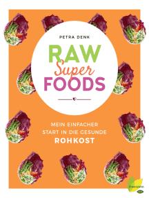 Raw Superfoods: Mein einfacher Start in die gesunde Rohkost