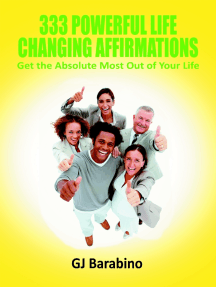 333 Powerful Life Changing Affirmations Get the Absolute Most Out of Your Life