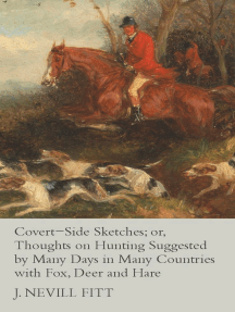 Covert-Side Sketches; or, Thoughts on Hunting Suggested by Many Days in Many Countries with Fox, Deer and Hare