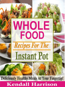 Whole Food Recipes For The Instant Pot: Deliciously Healthy Meals At Your Fingertip!