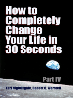 How to Completely Change Your Life in 30 Seconds - Part IV