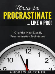 How to Procrastinate ... Like a Pro!