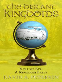 The Distant Kingdoms Volume Six: A Kingdom Falls