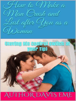 How to Make a Man Crush and Lust after You as a Woman (Having His Control Switch at your Tip)