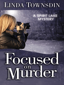 Focused on Murder: A Spirit Lake Mystery, #1