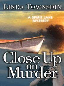 Close Up on Murder: A Spirit Lake Mystery, #2