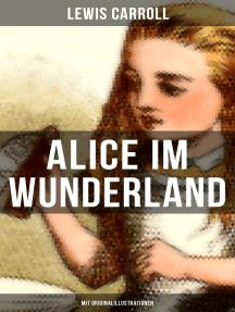 Alice im Wunderland (Mit Originalillustrationen): Der beliebte Kinderklassiker: Alices Abenteuer im Wunderland