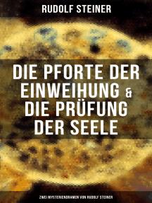Die Pforte der Einweihung & Die Prüfung der Seele: Zwei Mysteriendramen von Rudolf Steiner