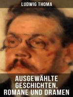 Ausgewählte Geschichten, Romane und Dramen von Ludwig Thoma
