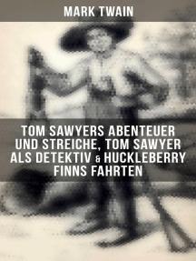 Tom Sawyers Abenteuer und Streiche, Tom Sawyer als Detektiv & Huckleberry Finns Fahrten: Illustrierte Ausgabe