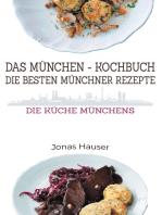 Das Münchner Kochbuch - Die besten Münchner Rezepte