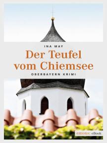Der Teufel vom Chiemsee: Oberbayern Krimi