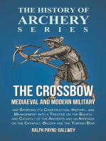 The Crossbow - Mediaeval and Modern Military and Sporting it's Construction, History, and Management