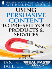 Using Persuasive Content to Pre-Sell Your Products & Services: Real Fast Results, #63