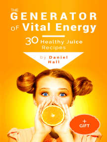 The generator of vital energy: 30 healthy juice recipes.