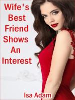Wife's Best Friend Shows an Interest
