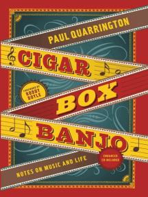 Cigar Box Banjo: Notes on Music and Life