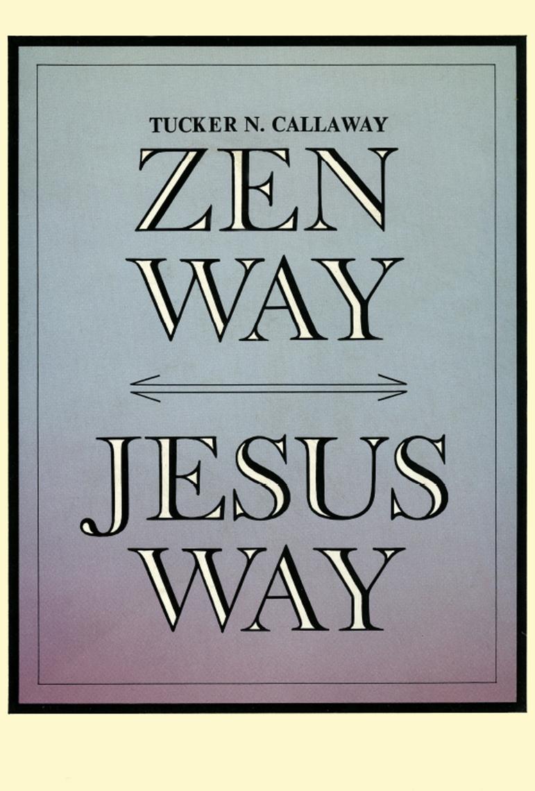 Zen Way Jesus Way By Tucker N Callaway By Tucker N Callaway Read