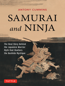 Samurai and Ninja: The Real Story Behind the Japanese Warrior Myth that Shatters the Bushido Mystique