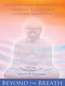 Beyond the Breath: Extraordinary Mindfulness Through Whole-Body Vipassana Meditation