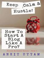 Keep Calm and Hustle! How To Start A Blog Like A Pro?