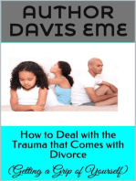 How to Deal with the Trauma that Comes with Divorce (Getting a Grip of Yourself)