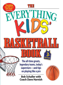 The Everything Kids' Basketball Book: The all-time greats, legendary teams, today's superstars—and tips on playing like a pro