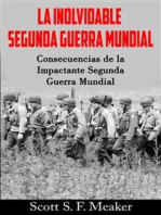 La Inolvidable Segunda Guerra Mundial: Consecuencias De La Impactante Segunda Guerra Mundial