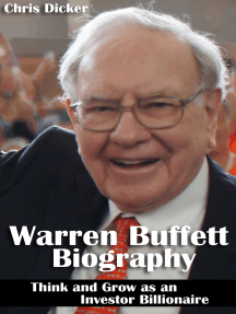 Warren Buffett Biography: Think and Grow as an Investor Billionaire: Business Strategies, Personal Life and More