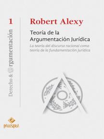 Teoría de la argumentación jurídica: La teoría del discurso racional como teoría de la fundamentación jurídica