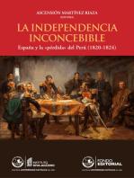 """La independecia inconcebible: España y la """"pérdida"""" del Perú (1820-1824)"""
