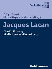 Jacques Lacan: Eine Einführung für die therapeutische Praxis
