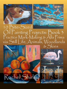 10 Bite-Sized Oil Painting Projects: Book 3 Practice Mark-Making & Alla Prima via Still Life, Animals, Woodlands & Skies