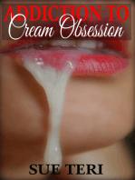 Addiction To Cream Obsession