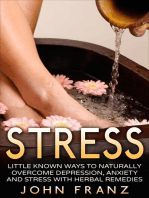 Stress - Little Known Ways to Naturally Overcome Depression, Anxiety and Stress with Herbal Remedies