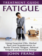 Fatigue - Using Essential Oils, Herbal Teas and Supplements to Battle Chronic Fatigue, Adrenal Fatigue and Increase Energy