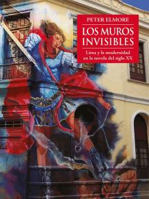 Los muros invisibles: Lima y la modernidad en la novela del siglo XX