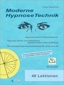 Moderne Hypnosetechnik: Hypnotisieren & Selbsthypnose. Hypnose lernen mit zahlreichen Experimenten nach Anleitung. Die perfekte Hypnoseausbildung für Jung und Alt.
