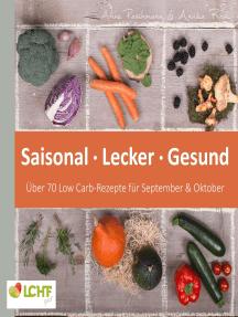 LCHF pur: Saisonal. Lecker. Gesund - über 70 Low Carb-Rezepte für September & Oktober: Low Carb High Fat - natürlich gesund leben