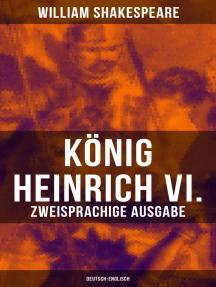 König Heinrich VI. (Zweisprachige Ausgabe: Deutsch-Englisch)