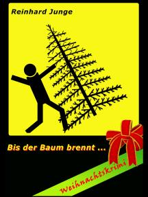 Bis der Baum brennt: Weihnachtskrimi