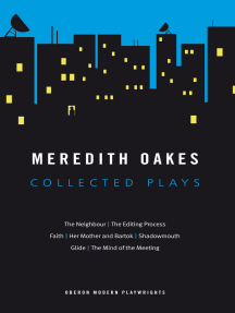 Meredith Oakes: Collected Plays (The Neighbour, the Editing Process, Faith, Her Mother and Bartok, Shadowmouth, Glide, the Mind of the Meeting)
