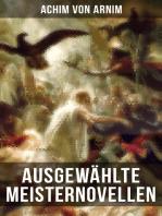 Ausgewählte Meisternovellen von Achim von Arnim