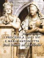I processi a Luigi XVI e Maria Antonietta. Dal trono al patibolo