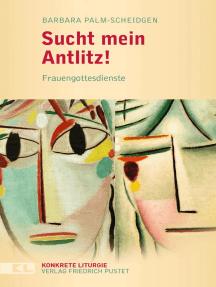 Sucht mein Antlitz!: Frauengottesdienste