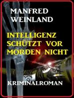 Intelligenz schützt vor Morden nicht