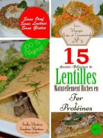 15 Recettes Délicieuses de Lentilles Naturellement Riches en Fer et Protéines. Sans Oeuf. Sans Lactose. Sans Gluten. 100% Végétal