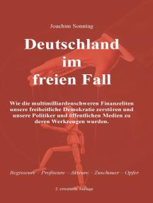 Deutschland im freien Fall: Wie die multimilliardenschweren Finanzeliten unsere freiheitliche Demokratie zerstören und unsere Politiker und öffentlichen Medien zu deren Werkzeugen wurden.