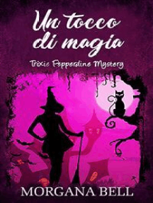 Un tocco di magia (Trixie Pepperdine Mystery, #2):  Trixie Pepperdine Mystery
