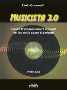 Musicista 3.0: Avviare la propria carriera musicale on-line senza alcuna esperienza – livello base